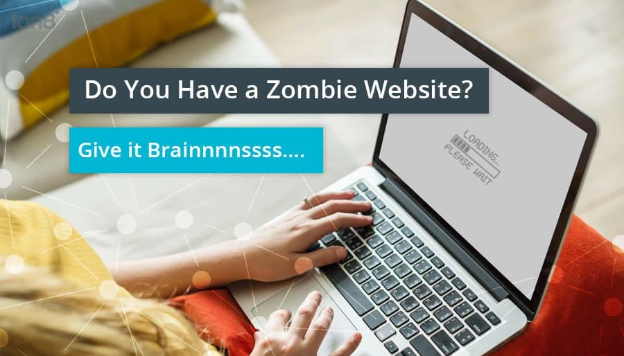 Do You Have a Zombie Website? Give it Brainnnnssss….
