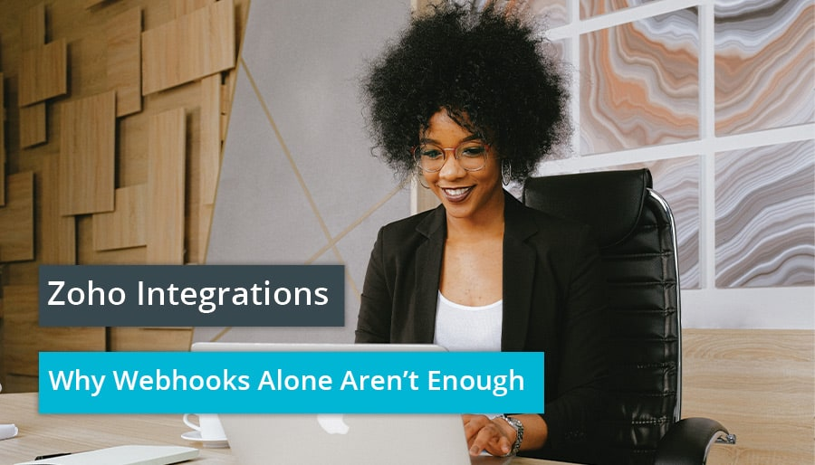 Zoho Integrations - Why Webhooks Alone Aren't Enough